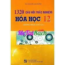 1320 câu hỏi trắc nghiệm Hóa học 12 (chương trình nâng cao)