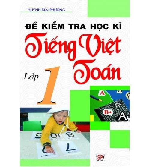 Đề kiểm tra học kỳ Tiếng Việt & Toán lớp 1