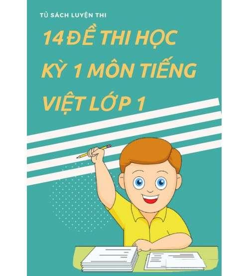 Tuyển tập 14 đề thi học kỳ 1 môn Tiếng Việt lớp 1