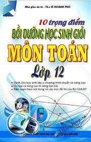 10 trọng điểm Toán lớp 12 Bồi dưỡng học sinh giỏi